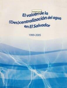 EL VAIVÉN DE LA DESCENTRALIZACIÓN DEL AGUA EN EL SALVADOR 1999 - 2005_PORTADA